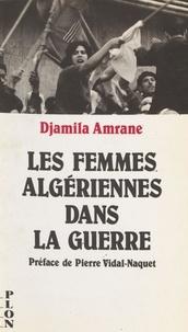Djamila Amrane - Les femmes algériennes dans la guerre.