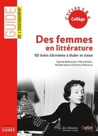 Djamila Belhouchat et Céline Bizière - Des femmes en littérature - 100 textes d'écrivaines à étudier en classe cycles 3 & 4 collège.