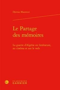 Djemaa Maazouzi - Le partage des mémoires - La guerre d'Algérie en littérature, au cinéma et sur le web.
