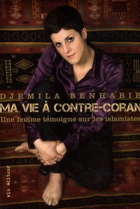 Djemila Benhabib - Ma vie à contre-Coran - Une femme témoigne sur les islamistes.