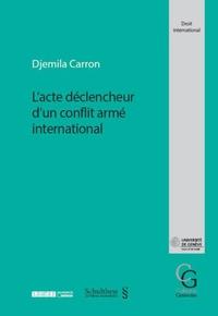 Djemila Carron - L'acte déclencheur d'un conflit armé international.