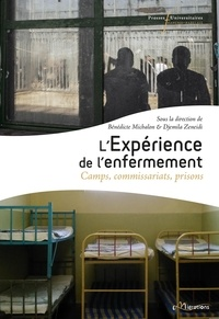 Djemila Zeneidi et Bénédicte Michalon - L'expérience de l'enfermement - Camps, commissariats, prisons.