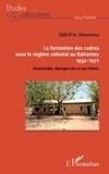 Djibril Debourou - La formation des cadres sous le régime colonial au Dahomey (1932-1972) - Bembéréké, Gbengbereke et ses lettrés.