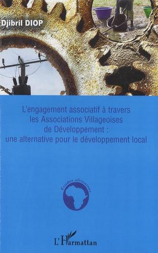 Djibril Diop - L'engagement associatif à travers les Associations Villageoises de Développement : une alternative pour le développement local.