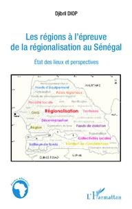 Djibril Diop - Les régions à l'épreuve de la régionalisation au Sénégal - Etat des lieux et perspectives.