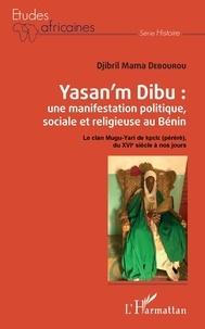 Djibril Mama Débourou - Yasan'm Dibu : une manifestation politique, sociale et religieuse au Bénin - Le clan Mugu-Yari de kptit (pèrèrè), du XVIe siècle à nos jours.