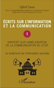 Djibril Samb - Ecrits sur l'information et la communication - Tome 1, rapport sur l'amélioration de la communication de l'état ; Le traitement de l'information sensible.