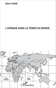 Djibril Samb - L'Afrique dans le temps du monde.
