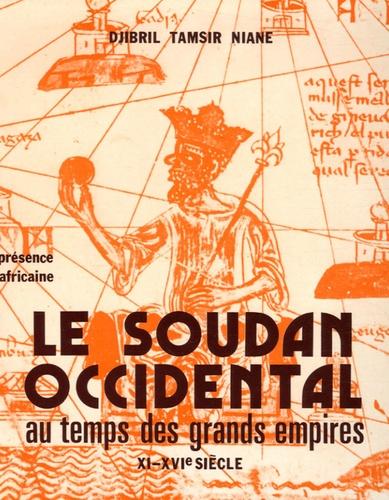 Djibril Tamsir Niane - Le Soudan occidental au temps des grands empires - XIe-XVIe siècle.