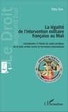 Djiby Sow - La légalité de l'intervention militaire française au Mali - Contibution à l'étude du cadre juridique de la lutte armée contre le terrorisme international.