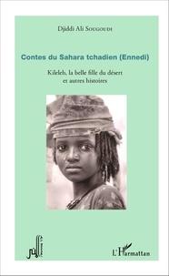 Djiddi Ali Sougoudi - Contes du Sahara tchadien (Ennedi) - Kileleh, la belle fille du désert et autres histoires.