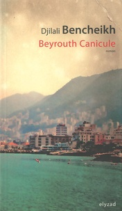 Djilali Bencheikh - Beyrouth Canicule.