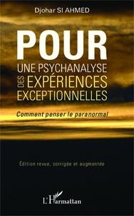 Djohar Si Ahmed - Pour une psychanalyse des expériences exceptionnelles - Comment penser le paranormal.