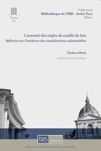 Djoleen Moya - L'autorité des règles de conflit de lois - Réflexion sur l'incidence des considérations substantielles.