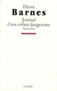 Djuna Barnes - Journal d'une enfant dangereuse.