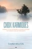 Djuna Wojton - Choix karmiques - Comment le fait de prendre les bonnes décisions peut mener à une joie PERMANENTE.