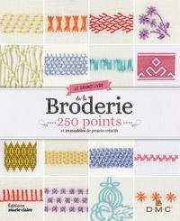 DMC et Eve-Marie Briolat - Le grand livre de la broderie - 250 points et 29 modèles de projets créatifs.