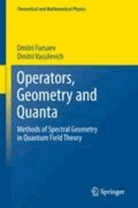 Dmitri Fursaev et Dmitri Vassilevich - Operators, Geometry and Quanta - Methods of Spectral Geometry in Quantum Field Theory.