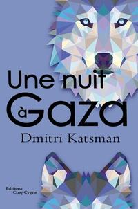 Dmitri Katsman - Une nuit à Gaza.