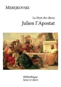 Dmitri Merejkovski et  Henri Mongault - La Mort des dieux - Julien l'Apostat.