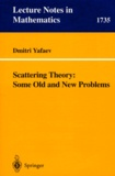 Dmitri-R Yafaev - Scattering Theory : Some Old and New Problems.