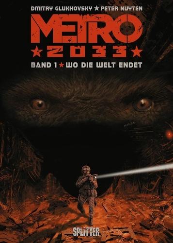 Dmitry Glukhovsky et Peter Nuyten - Metro 2033 (Comic). Bd. 1 - Wo die Welt endet.