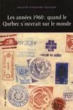 Jean Lamarre - Bulletin d'histoire politique N° 23 : Les annees 1960 : quand le Québec s'ouvrait sur le monde.