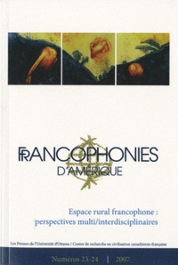 Marie-Linda Lord - Francophonies d'Amérique N° 23-24, printemps- : Espace rural francophone: perspectives multi/interdisciplinaires.