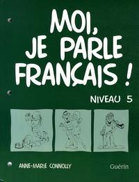 Anne-Marie Connolly - Moi, je parle français ! Niveau 5.