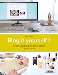 Do it Yvette - Blog it yourself ! - Créer son blog, le développer et en vivre.