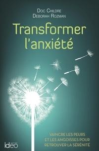 Doc Childre et Deborah Rozman - Transformer l'anxiété.