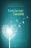 Doc Childre et Deborah Rozman - Transformer l'anxiété - La solution HeartMath pour vaincre la peur et les tracas et atteindre la sérénité.