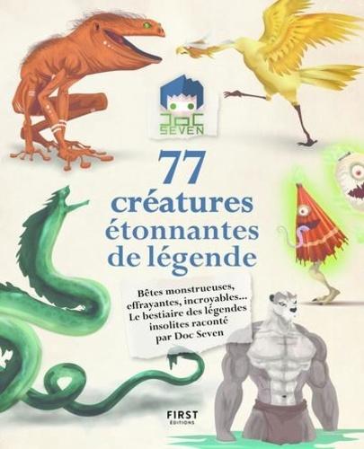 77 créatures étonnantes de légende. Bêtes monstrueuses, effrayantes, incroyables... Le bestiaire des légendes insolites raconté par Doc Seven