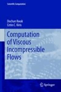 Dochan Kwak et Cetin C. Kiris - Computation of Viscous Incompressible Flows.