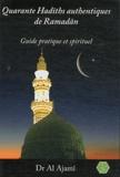 Docteur Al 'Ajamî - Quarante Hadîths authentiques de Ramadân - Guide pratique et spirituel.