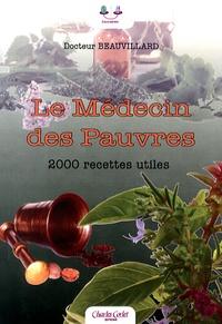 Docteur Beauvillard - Le médecin des pauvres - 2000 recettes utiles.