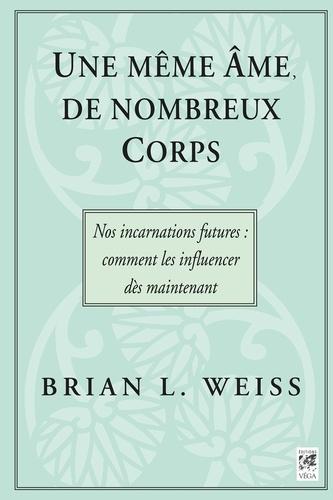 Une même âme, de nombreux corps - Nos incarnations futures - Docteur Brian L. Weiss - Format ePub - 9782858298952 - 10,99 €