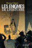 Docteur Cabanès - Les énigmes de l'histoire.