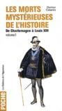 Docteur Cabanès - Les morts mystérieuses de l'histoire - Volume 1, Rois, reines et princes français de Charlemagne à Louis XIII.