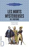 Docteur Cabanès - Les morts mystérieuses de l'histoire - Rois, reines et princes français, de Charlemagne à Napoléon III.
