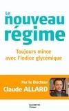 Docteur Claude Allard - Le nouveau régime : toujours mince avec l'indice glycémique.