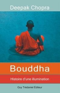 Docteur Deepak Chopra et Louic Ajanic - Bouddha - Histoire d'une illumination.
