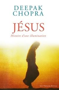 Docteur Deepak Chopra et Henri-Charles Brenner - Jésus - Histoire d'une illumination.