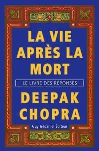 Docteur Deepak Chopra et André Dommergues - La vie après la mort - Le livre des réponses.