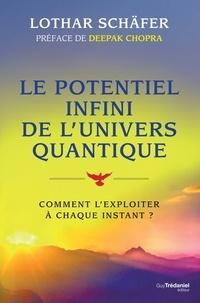 Le potentiel infini de l'univers quantique - Comment l'exploiter à chaque instant ?.