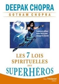 Docteur Deepak Chopra et André Dommergues - Les 7 lois spirituelles des superhéros - Comment utiliser notre force pour changer le monde.