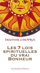 Docteur Deepak Chopra - Les 7 lois spirituelles du vrai bonheur.