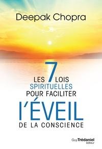 Docteur Deepak Chopra et Olivier Vinet - Les 7 lois spirituelles pour faciliter l'éveil de la conscience.