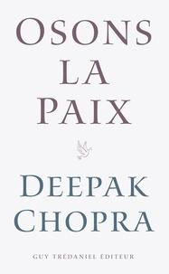 Docteur Deepak Chopra et André Dommergues - Osons la paix.