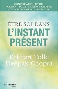 Docteur Deepak Chopra et Eckhart Tolle - Être soi dans l'instant présent.